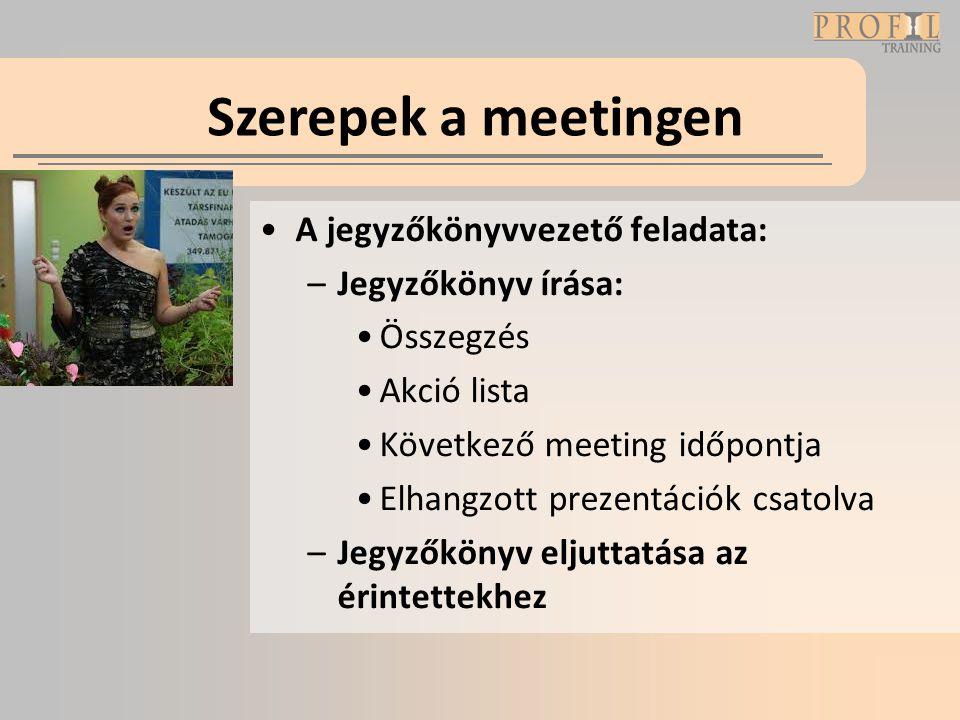 •A jegyzőkönyvvezető feladata: –Jegyzőkönyv írása: •Összegzés •Akció lista •Következő meeting időpontja •Elhangzott prezentációk csatolva –Jegyzőkönyv