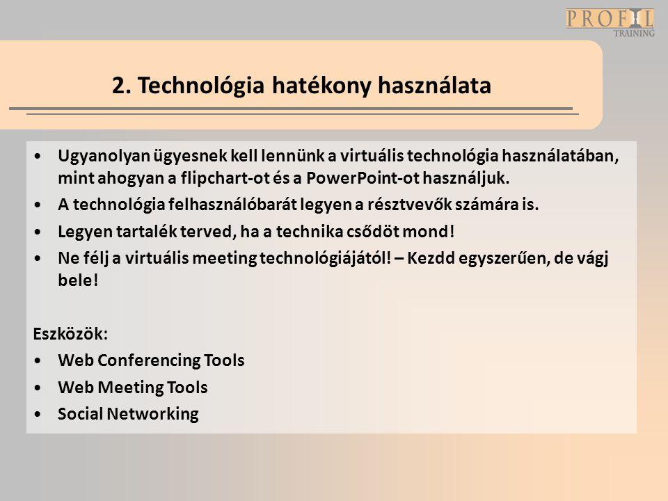 2. Technológia hatékony használata •Ugyanolyan ügyesnek kell lennünk a virtuális technológia használatában, mint ahogyan a flipchart-ot és a PowerPoin
