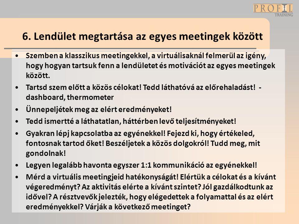 6. Lendület megtartása az egyes meetingek között •Szemben a klasszikus meetingekkel, a virtuálisaknál felmerül az igény, hogy hogyan tartsuk fenn a le