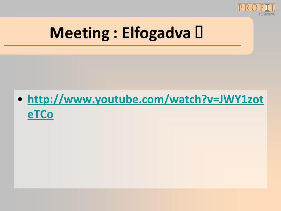 Meeting : Elfogadva  •http://www.youtube.com/watch?v=JWY1zot eTCohttp://www.youtube.com/watch?v=JWY1zot eTCo