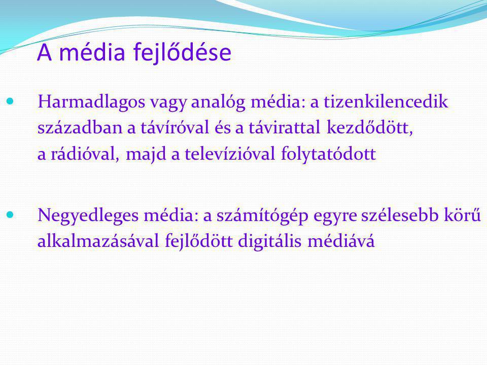 A média fejlődése  Harmadlagos vagy analóg média: a tizenkilencedik században a távíróval és a távirattal kezdődött, a rádióval, majd a televízióval