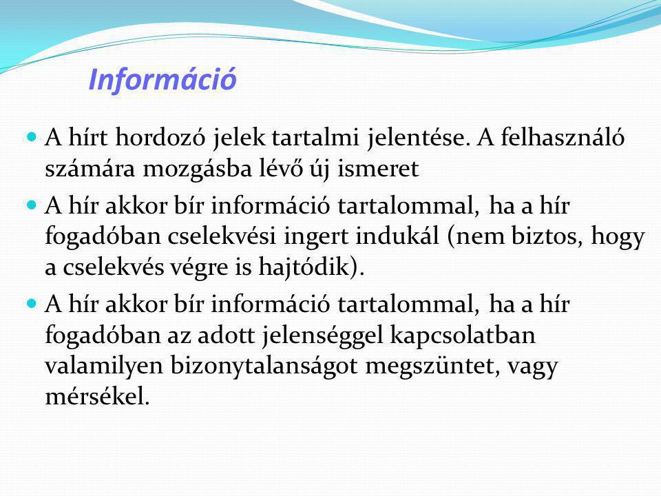 Információ  A hírt hordozó jelek tartalmi jelentése. A felhasználó számára mozgásba lévő új ismeret  A hír akkor bír információ tartalommal, ha a hí