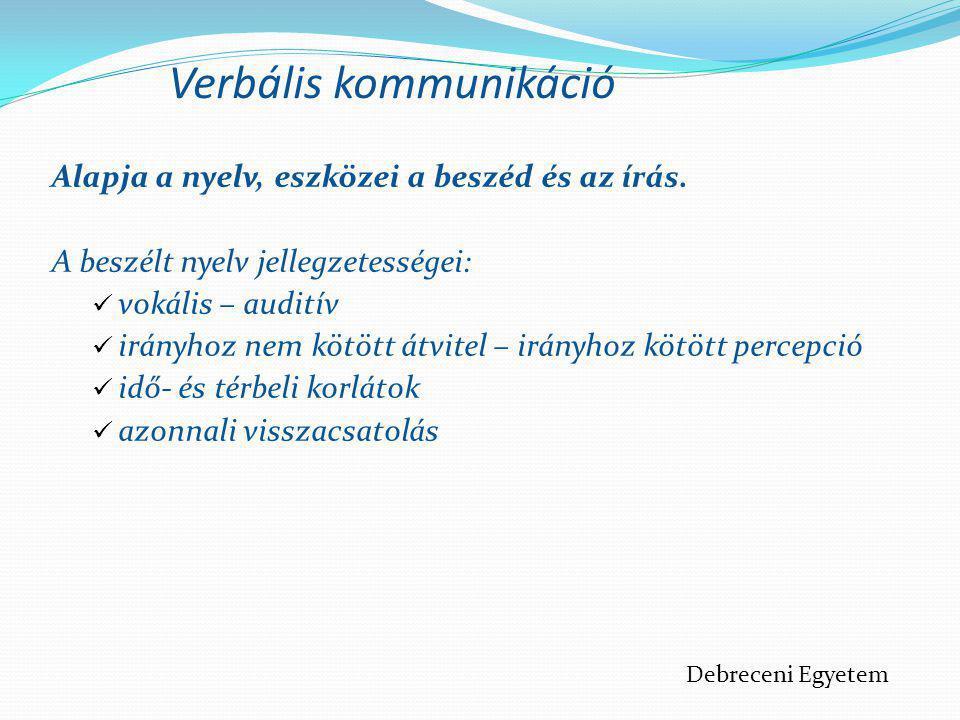 Verbális kommunikáció Alapja a nyelv, eszközei a beszéd és az írás. A beszélt nyelv jellegzetességei:  vokális – auditív  irányhoz nem kötött átvite