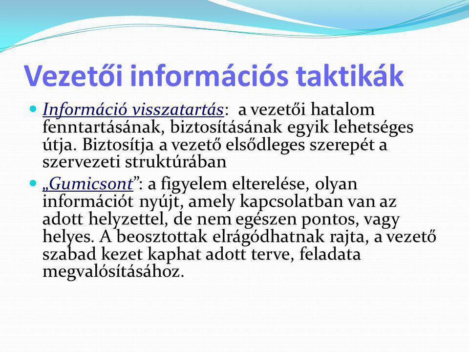 Vezetői információs taktikák  Információ visszatartás: a vezetői hatalom fenntartásának, biztosításának egyik lehetséges útja. Biztosítja a vezető el