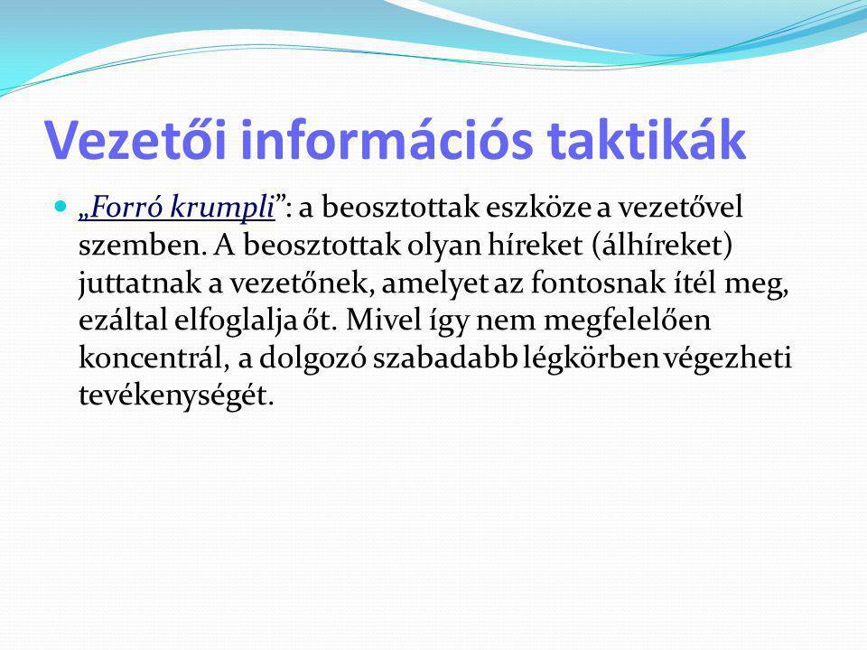 """Vezetői információs taktikák  """"Forró krumpli"""": a beosztottak eszköze a vezetővel szemben. A beosztottak olyan híreket (álhíreket) juttatnak a vezetőn"""