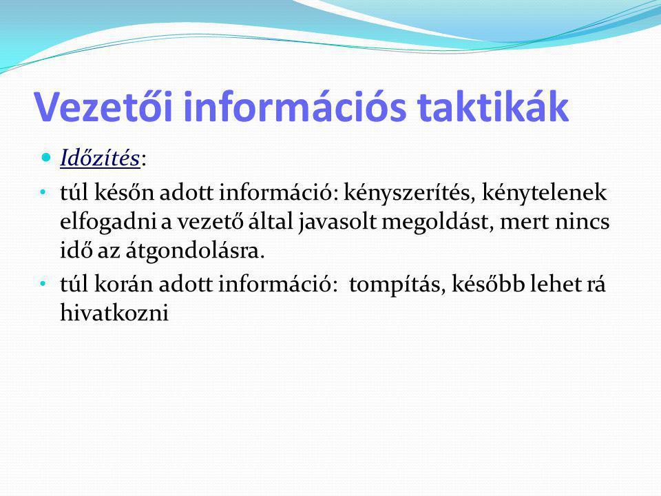 Vezetői információs taktikák  Időzítés: • túl későn adott információ: kényszerítés, kénytelenek elfogadni a vezető által javasolt megoldást, mert nin