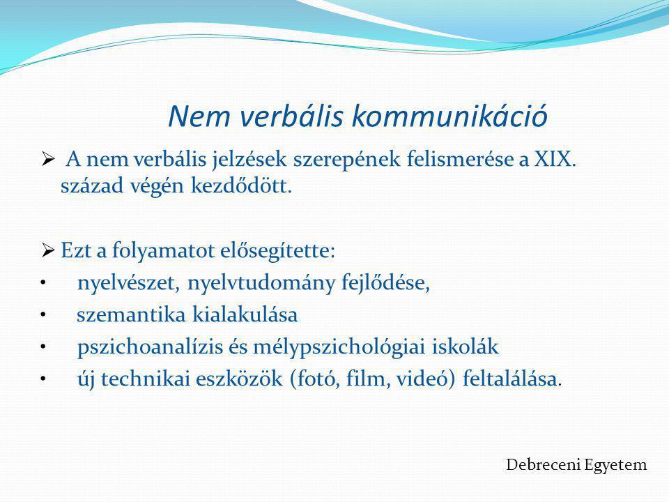 Nem verbális kommunikáció  A nem verbális jelzések szerepének felismerése a XIX. század végén kezdődött.  Ezt a folyamatot elősegítette: • nyelvésze
