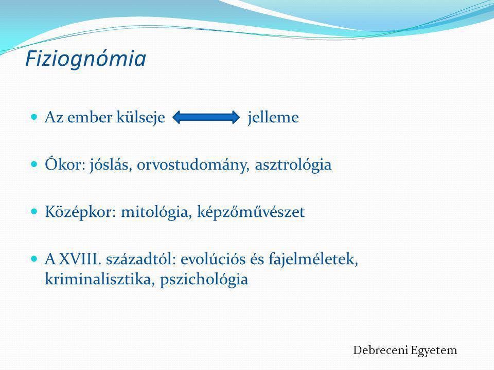 Fiziognómia  Az ember külseje jelleme  Ókor: jóslás, orvostudomány, asztrológia  Középkor: mitológia, képzőművészet  A XVIII. századtól: evolúciós