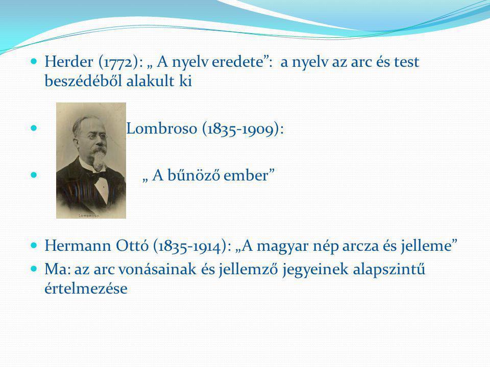 """ Herder (1772): """" A nyelv eredete"""": a nyelv az arc és test beszédéből alakult ki  Lombroso (1835-1909):  """" A bűnöző ember""""  Hermann Ottó (1835-191"""