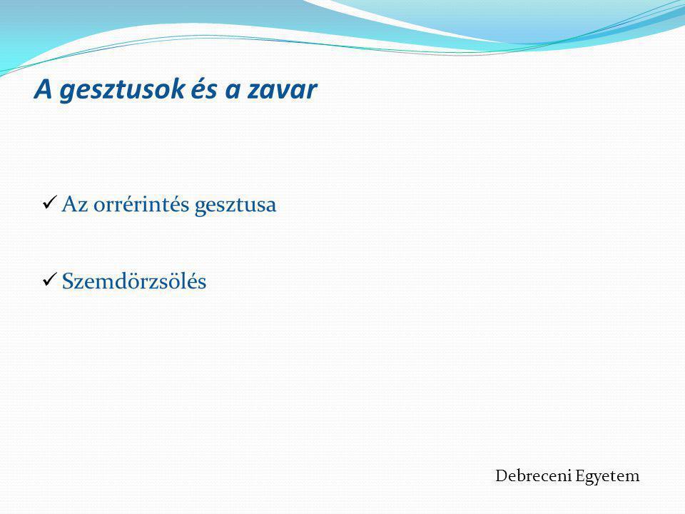 A gesztusok és a zavar  Az orrérintés gesztusa  Szemdörzsölés Debreceni Egyetem