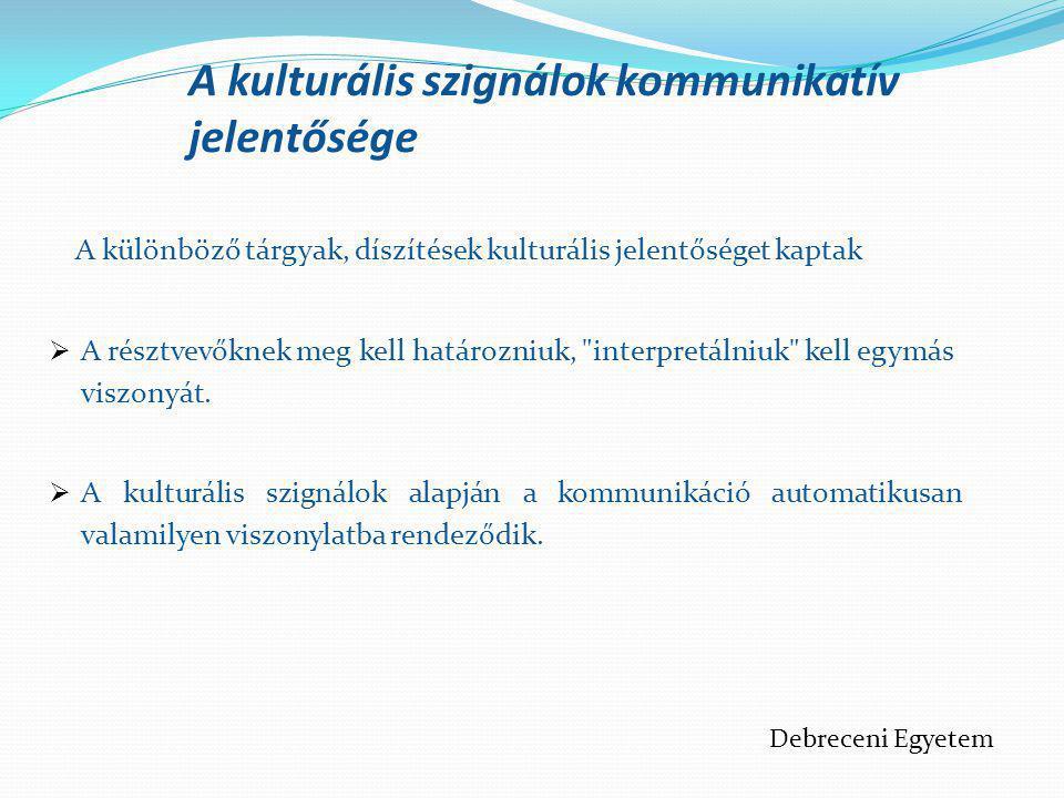 A kulturális szignálok kommunikatív jelentősége A különböző tárgyak, díszítések kulturális jelentőséget kaptak  A résztvevőknek meg kell határozniuk,