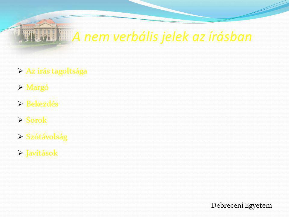 A nem verbális jelek az írásban  Az írás tagoltsága  Margó  Bekezdés  Sorok  Szótávolság  Javítások Debreceni Egyetem