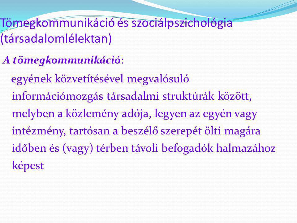 Tömegkommunikáció és szociálpszichológia (társadalomlélektan) A tömegkommunikáció: egyének közvetítésével megvalósuló információmozgás társadalmi stru