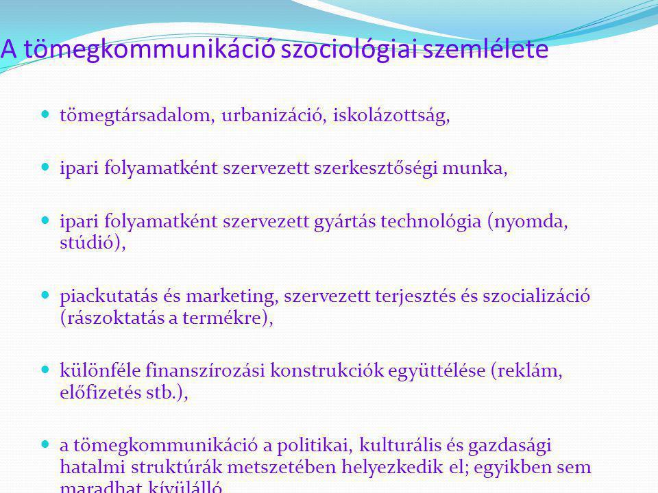 A tömegkommunikáció szociológiai szemlélete  tömegtársadalom, urbanizáció, iskolázottság,  ipari folyamatként szervezett szerkesztőségi munka,  ipa