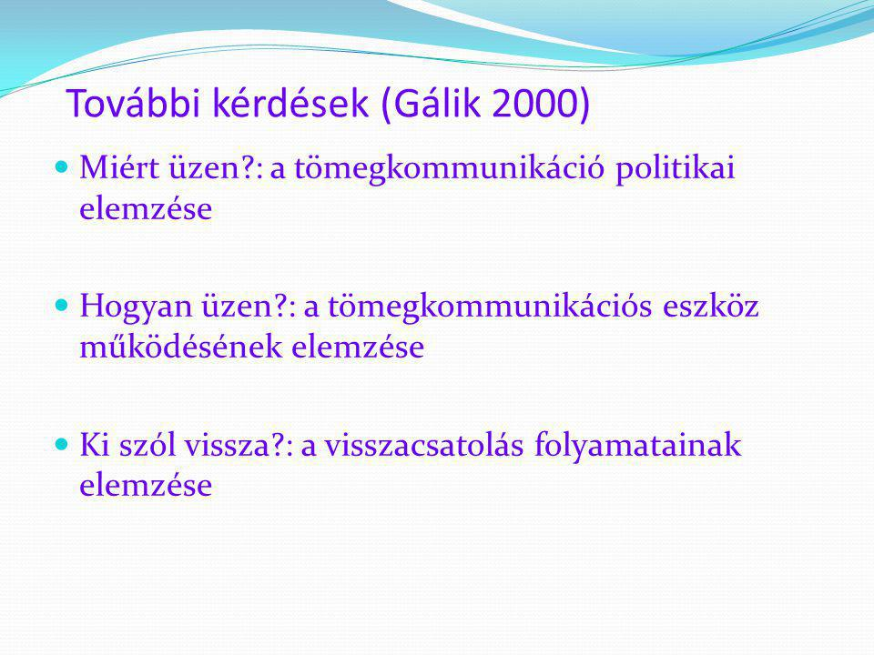 További kérdések (Gálik 2000)  Miért üzen?: a tömegkommunikáció politikai elemzése  Hogyan üzen?: a tömegkommunikációs eszköz működésének elemzése 
