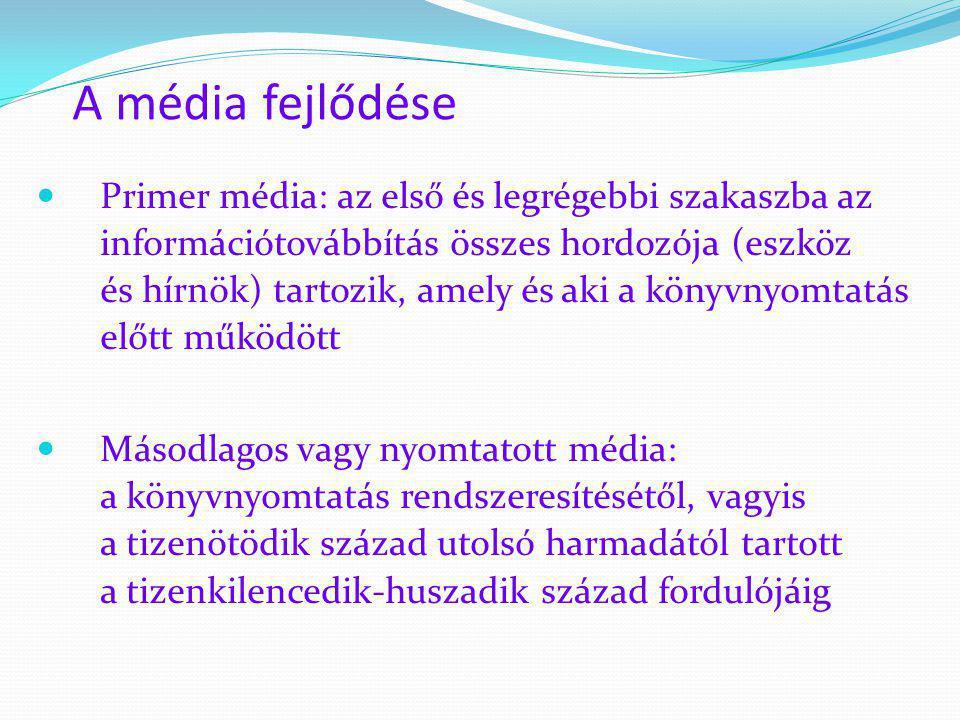 A média fejlődése  Primer média: az első és legrégebbi szakaszba az információtovábbítás összes hordozója (eszköz és hírnök) tartozik, amely és aki a
