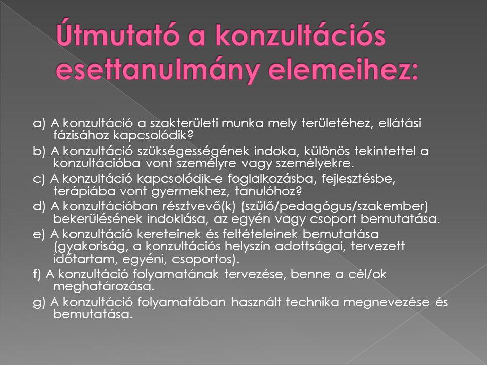 a) A konzultáció a szakterületi munka mely területéhez, ellátási fázisához kapcsolódik.