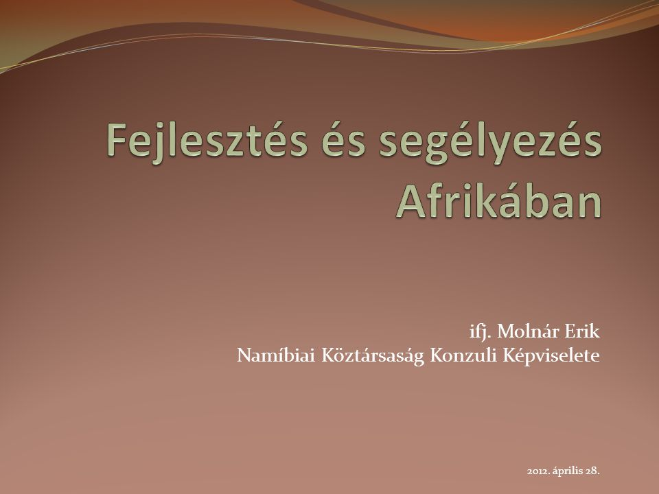 ifj. Molnár Erik Namíbiai Köztársaság Konzuli Képviselete 2012. április 28.