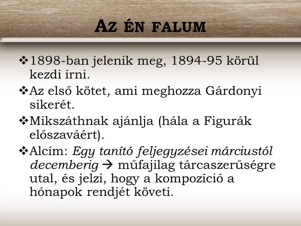A Z ÉN FALUM  1898-ban jelenik meg, 1894-95 körül kezdi írni.