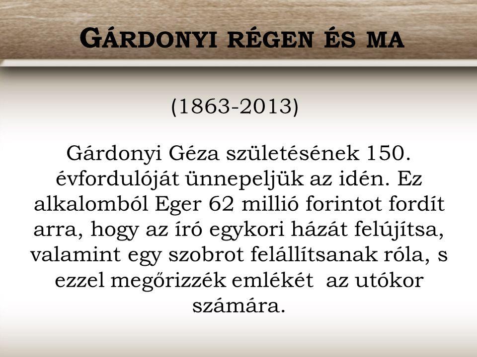 G ÁRDONYI RÉGEN ÉS MA Gárdonyi Géza születésének 150.