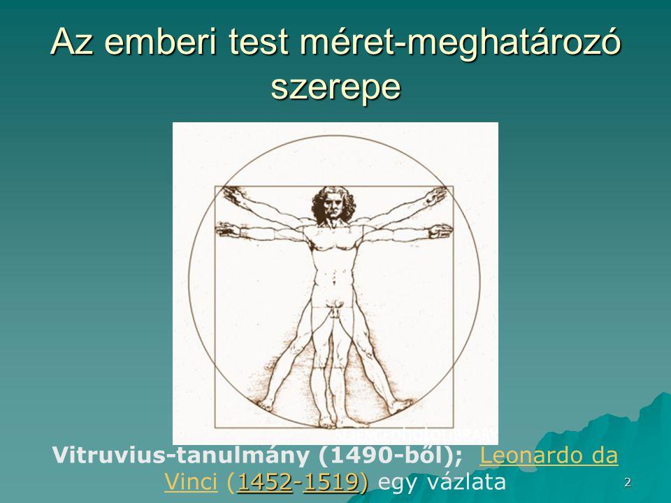 2 Az emberi test méret-meghatározó szerepe 14521452-1519) Vitruvius-tanulmány (1490-ből); Leonardo da Vinci (1452-1519) egy vázlata1519Leonardo da Vin