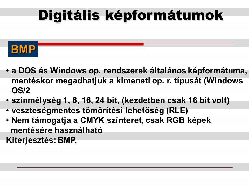 Digitális képformátumok •operációs rendszer független, •hardver független, •alkalmas bináris, vonalas, szürkeségi fokozatokat tartalmazó képek mentésé