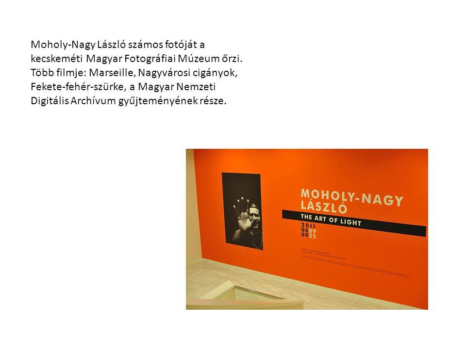 Moholy-Nagy László számos fotóját a kecskeméti Magyar Fotográfiai Múzeum őrzi. Több filmje: Marseille, Nagyvárosi cigányok, Fekete-fehér-szürke, a Mag