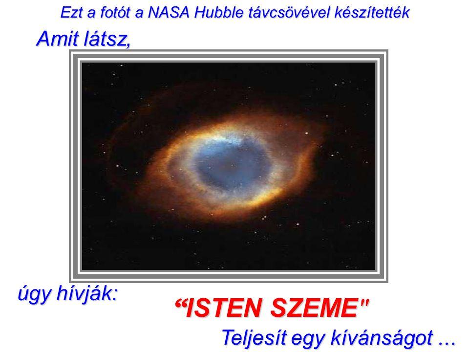 ú ú ú úgy hívják: Ezt a fotót a NASA Hubble távcsövével készítették ISTEN SZEME Teljesít egy kívánságot...