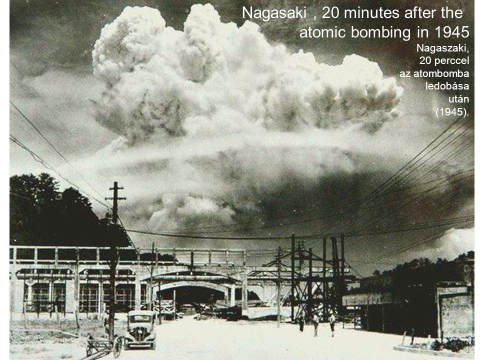 Nagasaki, 20 minutes after the atomic bombing in 1945 Nagaszaki, 20 perccel az atombomba ledobása után (1945).