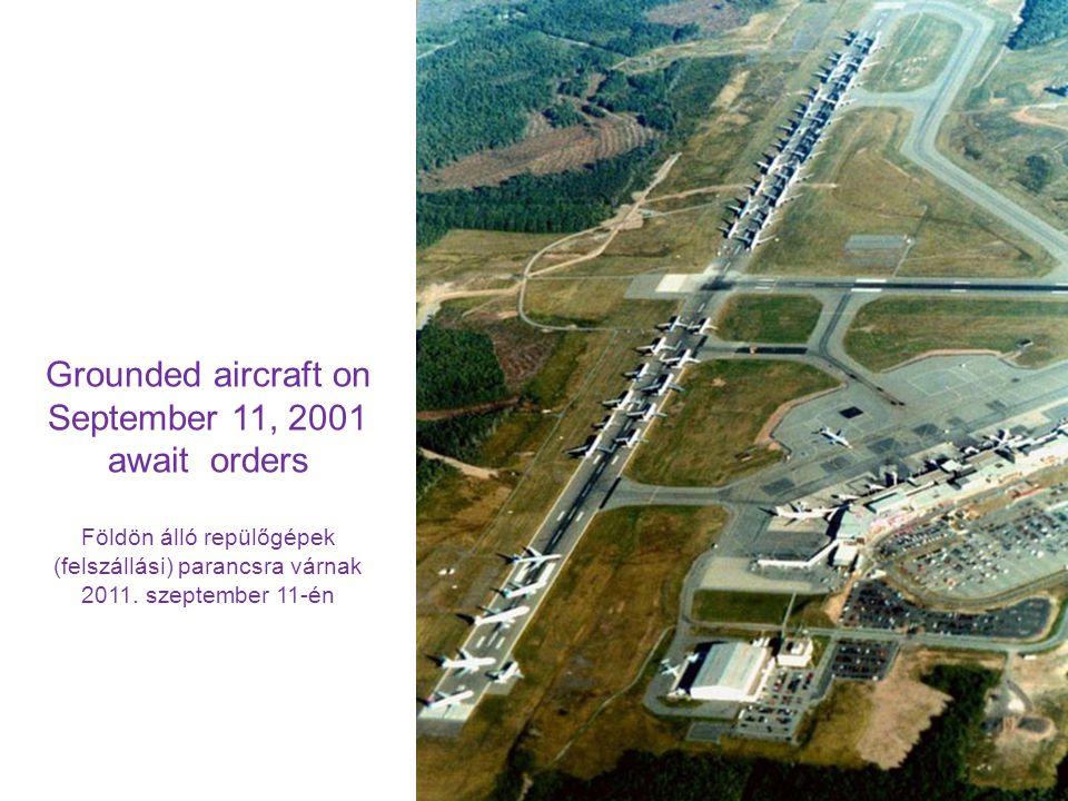 Grounded aircraft on September 11, 2001 await orders Földön álló repülőgépek (felszállási) parancsra várnak 2011. szeptember 11-én