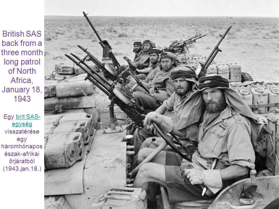 British SAS back from a three month long patrol of North Africa, January 18, 1943 Egy brit SAS- egység visszatérése egy háromhónapos észak-afrikai őrjáratbólbrit SAS- egység (1943.jan.18.)