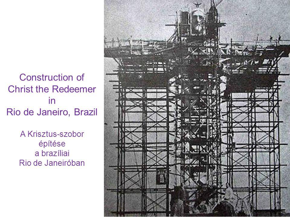 Construction of Christ the Redeemer in Rio de Janeiro, Brazil A Krisztus-szobor építése a brazíliai Rio de Janeiróban