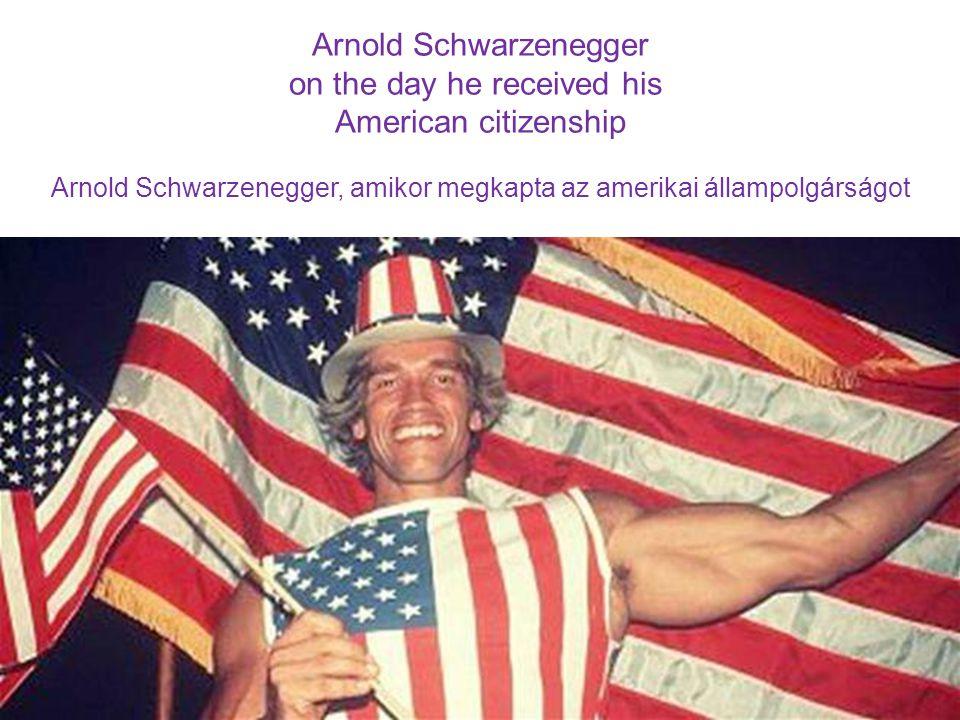 Arnold Schwarzenegger on the day he received his American citizenship Arnold Schwarzenegger, amikor megkapta az amerikai állampolgárságot