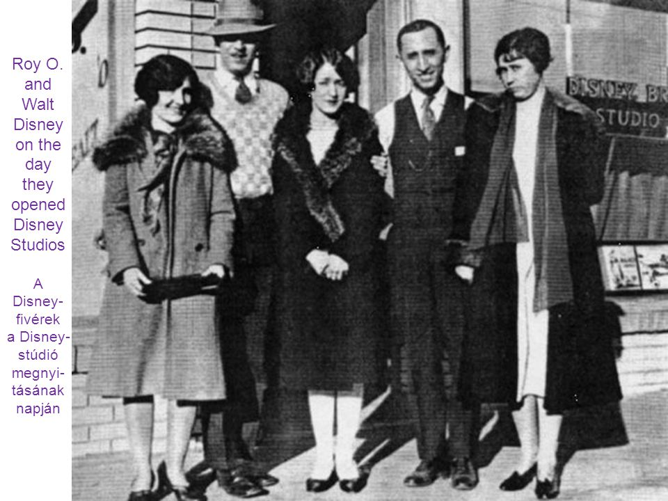 Roy O. and Walt Disney on the day they opened Disney Studios A Disney- fivérek a Disney- stúdió megnyi- tásának napján