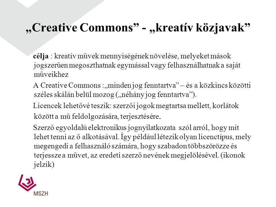"""""""Creative Commons - """"kreatív közjavak célja : kreatív művek mennyiségének növelése, melyeket mások jogszerűen megoszthatnak egymással vagy felhasználhatnak a saját műveikhez A Creative Commons :""""minden jog fenntartva – és a közkincs közötti széles skálán belül mozog (""""néhány jog fenntartva )."""