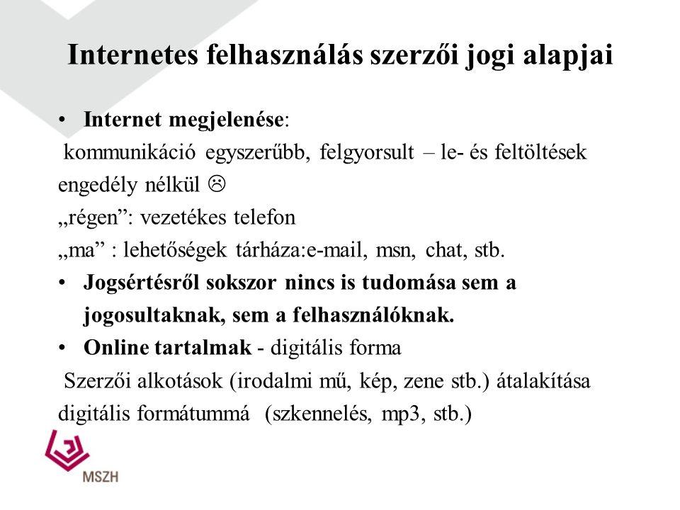 """Internetes felhasználás szerzői jogi alapjai •Internet megjelenése: kommunikáció egyszerűbb, felgyorsult – le- és feltöltések engedély nélkül  """"régen : vezetékes telefon """"ma : lehetőségek tárháza:e-mail, msn, chat, stb."""