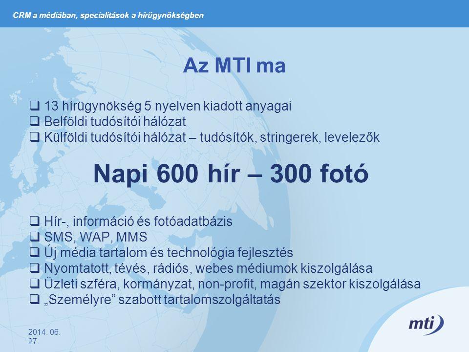 """Az MTI ma  13 hírügynökség 5 nyelven kiadott anyagai  Belföldi tudósítói hálózat  Külföldi tudósítói hálózat – tudósítók, stringerek, levelezők Napi 600 hír – 300 fotó  Hír-, információ és fotóadatbázis  SMS, WAP, MMS  Új média tartalom és technológia fejlesztés  Nyomtatott, tévés, rádiós, webes médiumok kiszolgálása  Üzleti szféra, kormányzat, non-profit, magán szektor kiszolgálása  """"Személyre szabott tartalomszolgáltatás 2014."""