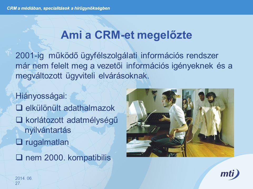 Ami a CRM-et megelőzte 2001-ig működő ügyfélszolgálati információs rendszer már nem felelt meg a vezetői információs igényeknek és a megváltozott ügyviteli elvárásoknak.