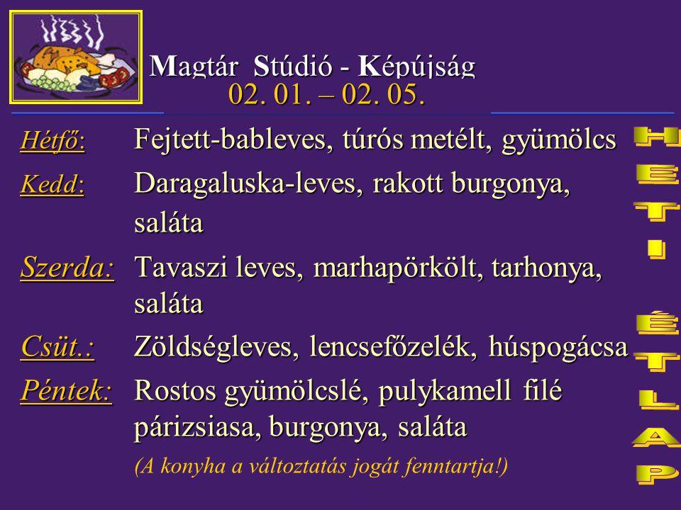 25. oldal Magtár Stúdió - Képújság 02. 01. – 02. 05. Hétfő: Fejtett-bableves, túrós metélt, gyümölcs Kedd: Daragaluska-leves, rakott burgonya, saláta