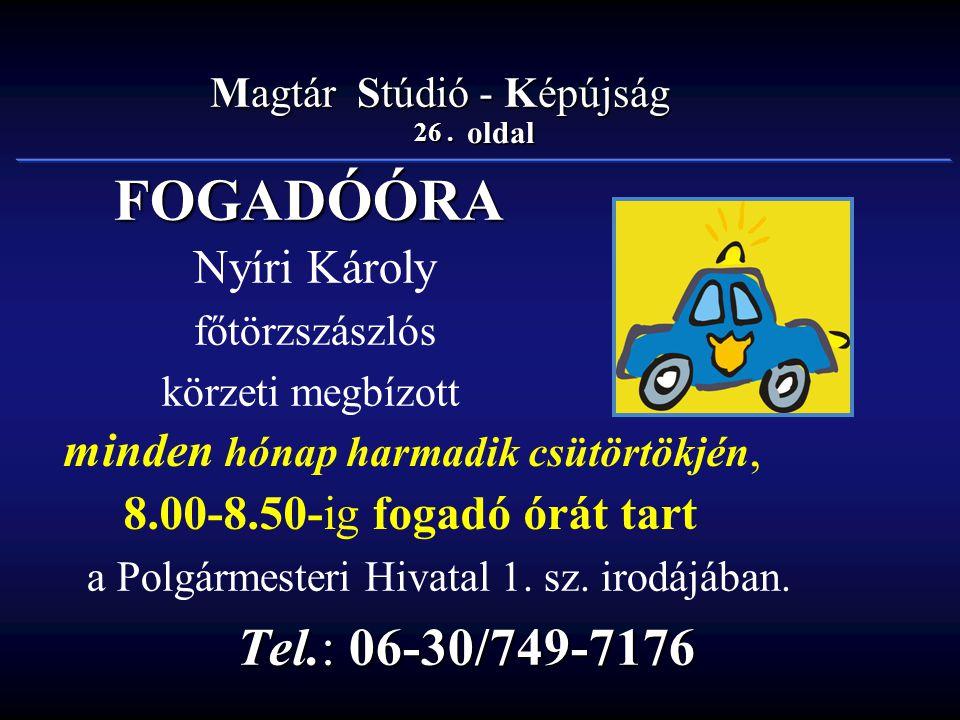 26. oldal Magtár Stúdió - Képújság FOGADÓÓRA Nyíri Károly főtörzszászlós körzeti megbízott a Polgármesteri Hivatal 1. sz. irodájában. Tel.: 06-30/749-