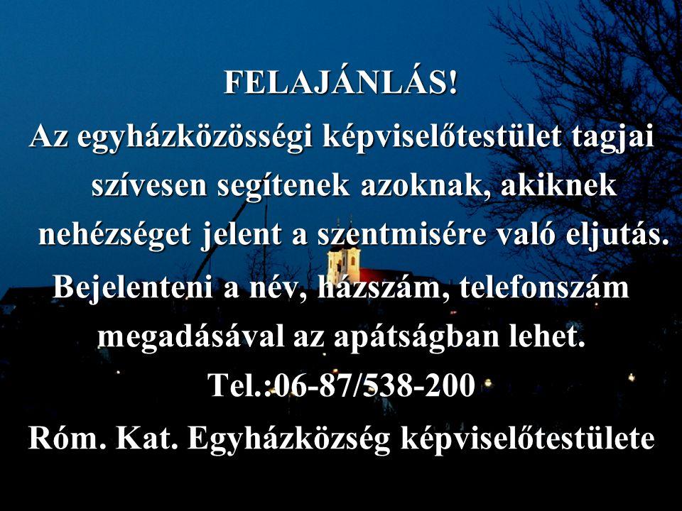 28. oldal Magtár Stúdió - Képújság FELAJÁNLÁS! Az egyházközösségi képviselőtestület tagjai szívesen segítenek azoknak, akiknek nehézséget jelent a sze