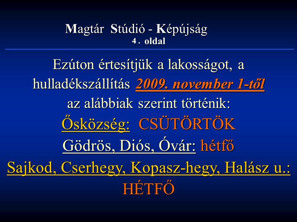 45.oldal Magtár Stúdió - Képújság Az Ön hirdetését már 459 lakásban olvassák.