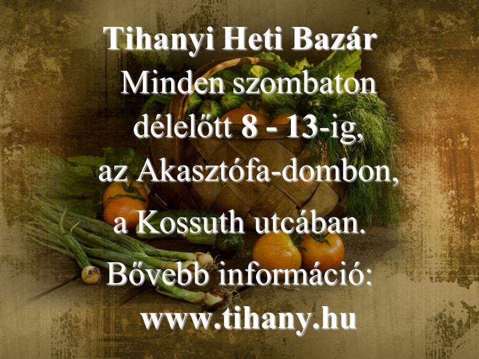 47. oldal Magtár Stúdió - Képújság Tihanyi Heti Bazár Minden szombaton délelőtt 8 - 13-ig, az Akasztófa-dombon, a Kossuth utcában. Bővebb információ:
