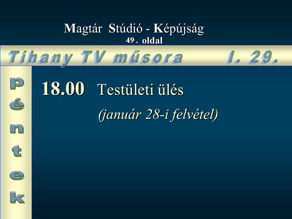 49. oldal Magtár Stúdió - Képújság 18.00 Testületi ülés (január 28-i felvétel) (január 28-i felvétel)