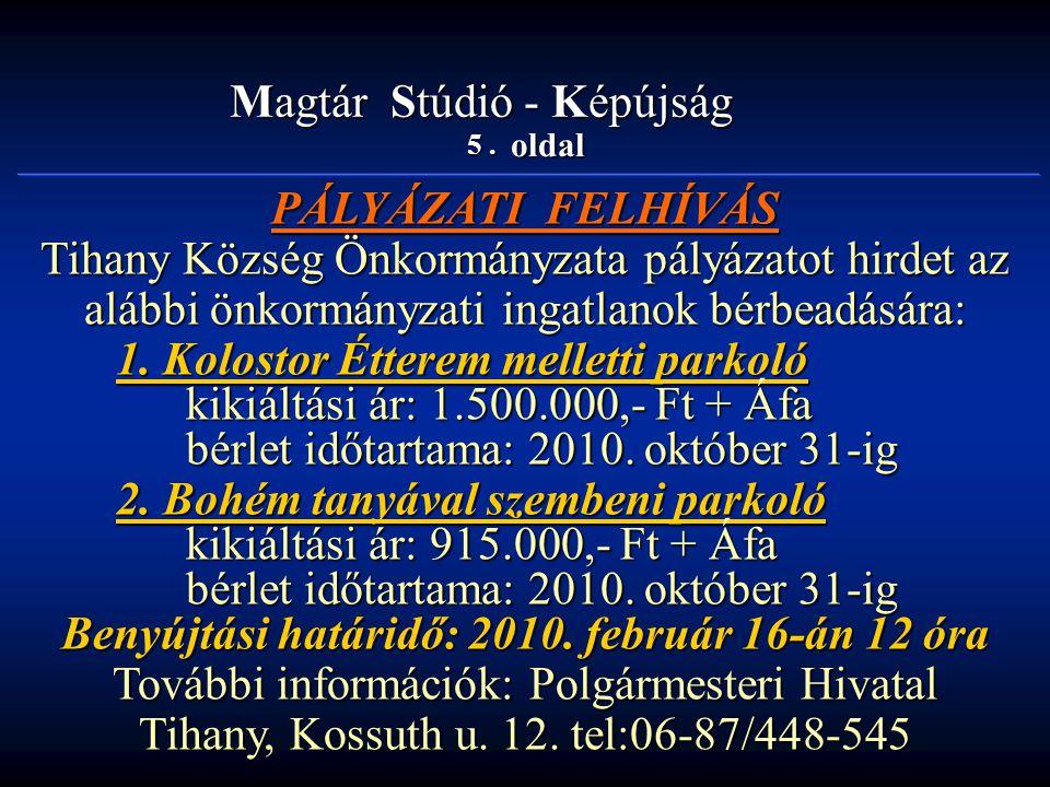 5. oldal Magtár Stúdió - Képújság PÁLYÁZATI FELHÍVÁS Tihany Község Önkormányzata pályázatot hirdet az alábbi önkormányzati ingatlanok bérbeadására: 1.