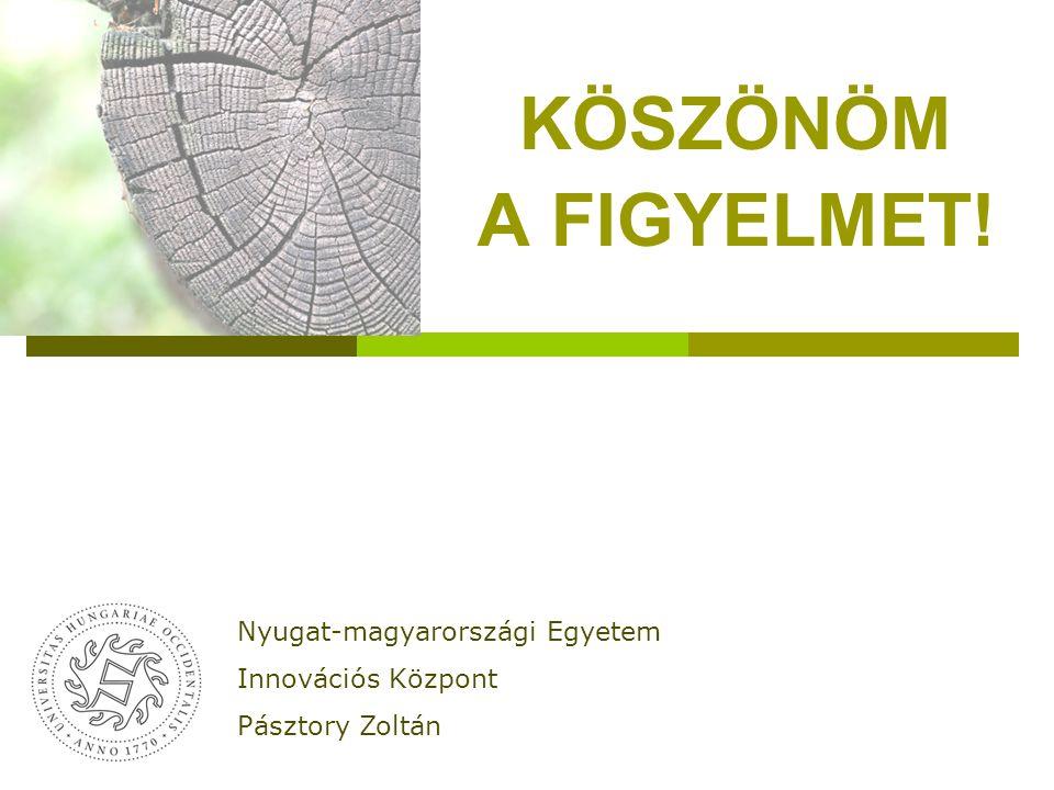 KÖSZÖNÖM A FIGYELMET! Nyugat-magyarországi Egyetem Innovációs Központ Pásztory Zoltán