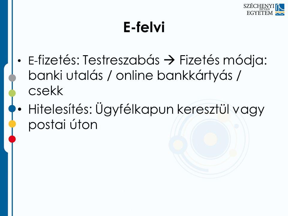 E-felvi • E- fizetés: Testreszabás  Fizetés módja: banki utalás / online bankkártyás / csekk • Hitelesítés: Ügyfélkapun keresztül vagy postai úton