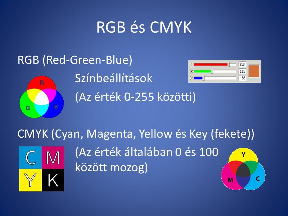 RGB és CMYK RGB (Red-Green-Blue) Színbeállítások (Az érték 0-255 közötti) CMYK (Cyan, Magenta, Yellow és Key (fekete)) (Az érték általában 0 és 100 kö