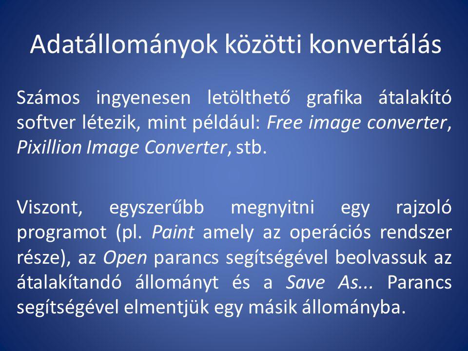 Adatállományok közötti konvertálás Számos ingyenesen letölthető grafika átalakító softver létezik, mint például: Free image converter, Pixillion Image