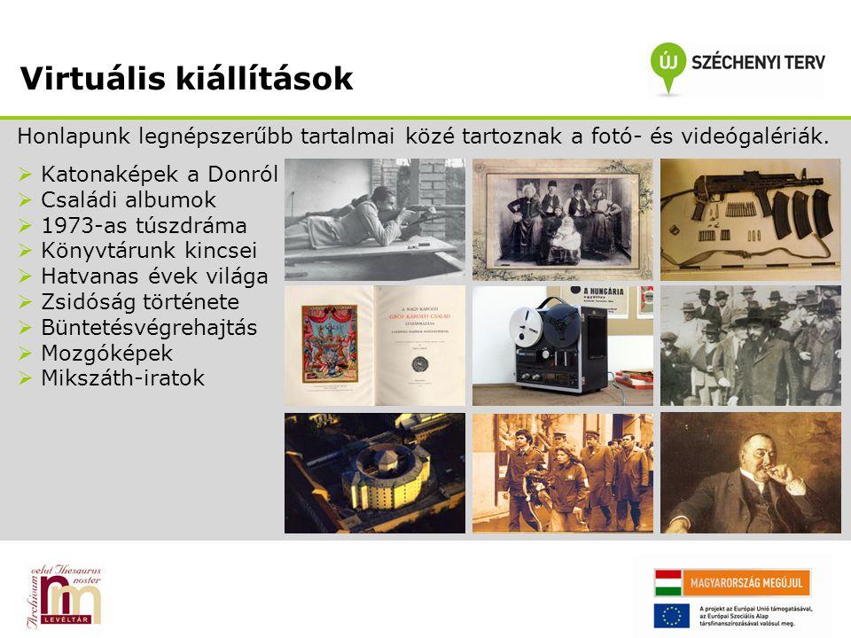 Virtuális kiállítások Honlapunk legnépszerűbb tartalmai közé tartoznak a fotó- és videógalériák.